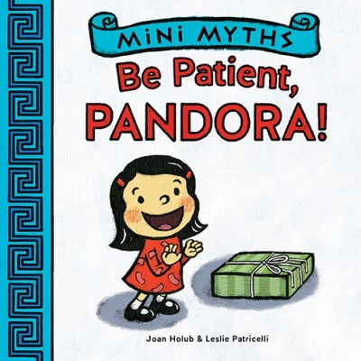 Mini Myths: Be Patient, Pandora! book