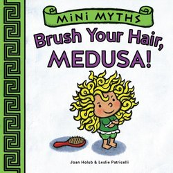 Mini Myths: Brush Your Hair, Medusa! book