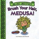 Mini Myths: Brush Your Hair, Medusa! book