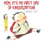 Mom, It's My First Day of Kindergarten! book