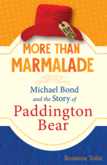 More Than Marmalade: Michael Bond and the Story of Paddington Bear book