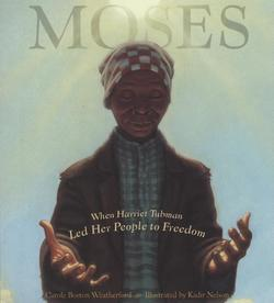 Moses: When Harriet Tubman Led Her People to Freedom book