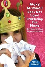 Moxy Maxwell Does Not Love Practicing the Piano: But She Does Love Being in Recitals book
