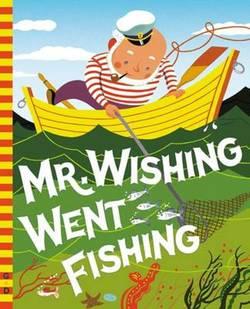 Mr. Wishing Went Fishing book