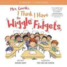 Mrs. Gorski I Think I Have the Wiggle Fidgets book