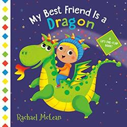 My Best Friend Is a Dragon: A Lift-the-Flap Book book