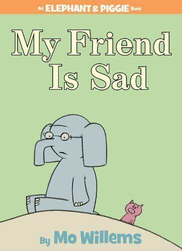 My Friend is Sad (An Elephant and Piggie Book) book