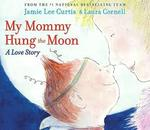 My Mommy Hung the Moon: A Love Story book