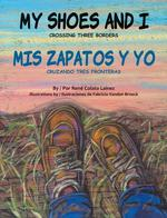 My Shoes and I/MIS Zapatos Y Yo: Crossing Three Borders/Cruzando Tres Fronteras book