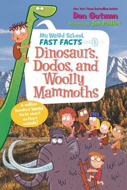 My Weird School Fast Facts: Dinosaurs, Dodos, and Woolly Mammoths book