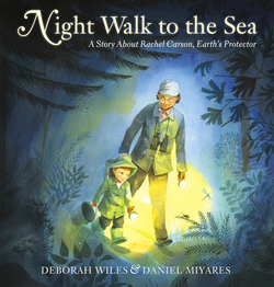 Night Walk to the Sea: A Story about Rachel Carson, Earth's Protector book