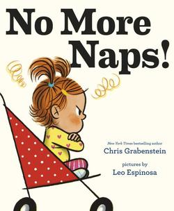 No More Naps!: A Story for When You're Wide-Awake and Definitely Not Tired book
