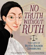 No Truth Without Ruth: The Life of Ruth Bader Ginsburg book
