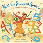 Nothing Stopped Sophie: The Story of Unshakable Mathematician Sophie Germain book