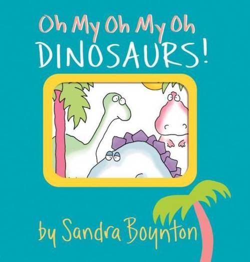 Oh My Oh My Oh Dinosaurs! book
