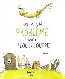 On a un Problème Avec Lilou la Loutre book