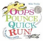 Oops, Pounce, Quick, Run!: An Alphabet Caper book