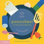 Pancakes!: An Interactive Recipe Book book