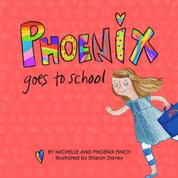 Phoenix Goes to School: A Story to Support Transgender and Gender Diverse Children book