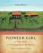 Pioneer Girl: A True Story of Growing Up on the Prairie book