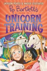Pip Bartlett's Guide to Unicorn Training (Pip Bartlett #2) book