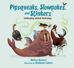 Pipsqueaks, Slowpokes, and Stinkers: Celebrating Animal Underdogs book