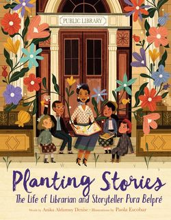 Planting Stories: The Life of Librarian and Storyteller Pura Belpré book
