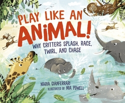 Play Like an Animal!: Why Critters Splash, Race, Twirl, and Chase book