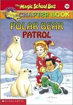 Polar Bear Patrol (The Magic School Bus Chapter Book, No. 13) book