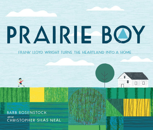 Prairie Boy: Frank Lloyd Wright Turns the Heartland into a Home book