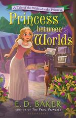 Princess Between Worlds: A Tale of the Wide-Awake Princess book