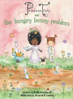 Princess Truly and the Hungry Bunny Problem book