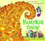 Pumpkin Town! Or, Nothing Is Better and Worse Than Pumpkins book