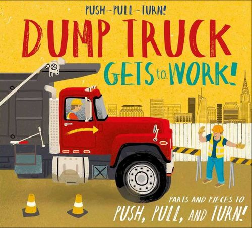 Push-Pull-Turn! Dump Truck Gets to Work! book