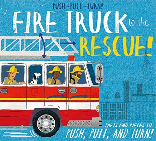 Push-Pull-Turn! Fire Truck to the Rescue! book