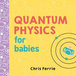 Quantum Physics for Babies (0-3) book