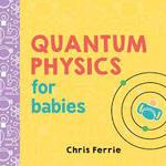 Quantum Physics for Babies (0-3) book