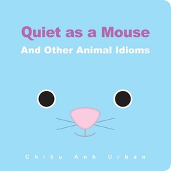 Quiet As a Mouse: And Other Animal Idioms book