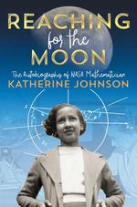 Reaching for the Moon: The Autobiography of NASA Mathematician Katherine Johnson book