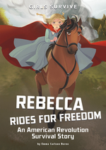 Rebecca Rides for Freedom: An American Revolution Survival Story book