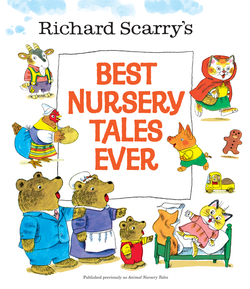 Richard Scarry's Best Nursery Tales Ever book