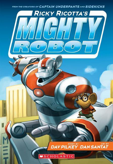 Ricky Ricotta's Mighty Robot (Ricky Ricotta's Mighty Robot #1), Volume 1 book