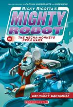 Ricky Ricotta's Mighty Robot vs. the Mecha-Monkeys from Mars (Ricky Ricotta's Mighty Robot #4) book