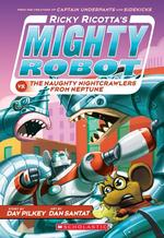 Ricky Ricotta's Mighty Robot vs. the Naughty Nightcrawlers from Neptune (Ricky Ricotta's Mighty Robot #8), Volume 8 book