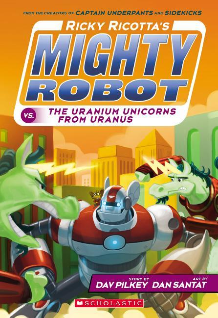 Ricky Ricotta's Mighty Robot vs. the Uranium Unicorns from Uranus (Ricky Ricotta's Mighty Robot #7), Volume 7 book