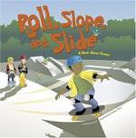 Roll, Slope, and Slide: A Book About Ramps book