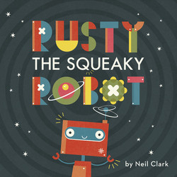 Rusty The Squeaky Robot book