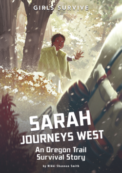 Sarah Journeys West: An Oregon Trail Survival Story book