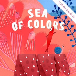 Sea of Colors: A Lift-the-Flap Book book