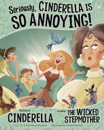 Seriously, Cinderella Is SO Annoying!: The Story of Cinderella as Told by the Wicked Stepmother book